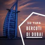 30 Tips Bercuti Di Dubai
