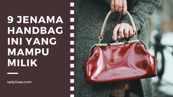 9 Jenama Handbag Original Ini Yang Mampu Milik